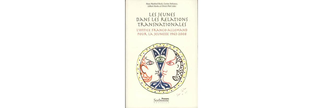 Les Jeunes Dans Les Relations Transnationales L Office Franco Allemand Pour La Jeunesse 1963 2008